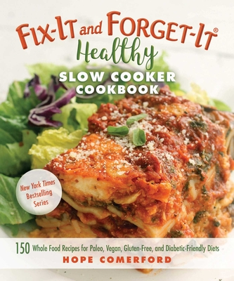 Fix-It and Forget-It Healthy Slow Cooker Cookbook: 150 Whole Food Recipes for Paleo, Vegan, Gluten-Free, and Diabetic-Friendly Diets Cover Image
