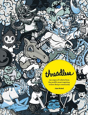 Threadless: Ten Years of T-shirts from the World's Most Inspiring Online Design Community Cover Image