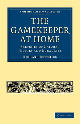 The Gamekeeper at Home: Sketches of Natural History and Rural Life (Cambridge Library Collection - British and Irish History) Cover Image