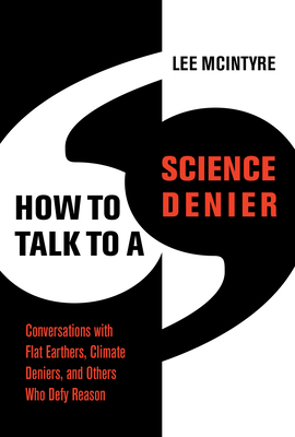 How to Talk to a Science Denier: Conversations with Flat Earthers, Climate Deniers, and Others Who Defy Reason Cover Image