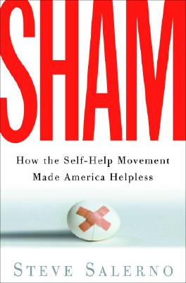 Sham: How the Self-Help Movement Made America Helpless Cover Image
