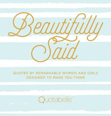 Beautifully Said: Quotes by remarkable women and girls, designed to make you think (Everyday Inspiration) Cover Image