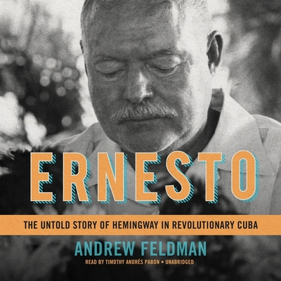 Ernesto: The Untold Story of Hemingway in Revolutionary Cuba Cover Image
