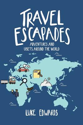 Travel Escapades: Adventures and upsets around the World Cover Image