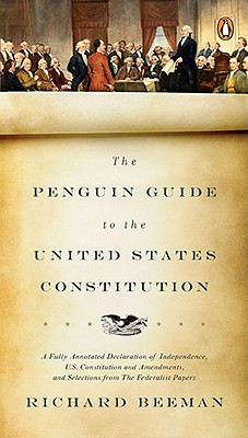 The Penguin Guide to the United States Constitution: A Fully Annotated Declaration of Independence, U.S. Constitution and Amendments,  and Selections from The Federalist Papers Cover Image