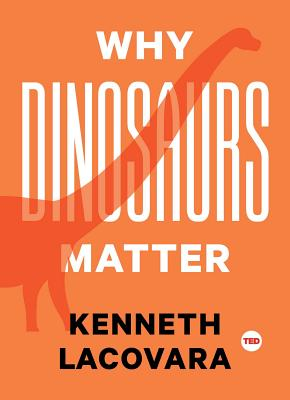 Why Dinosaurs Matter (TED Books) Cover Image