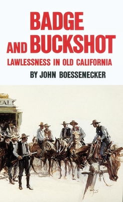 Badge and Buckshot: Lawlessness in Old California Cover Image