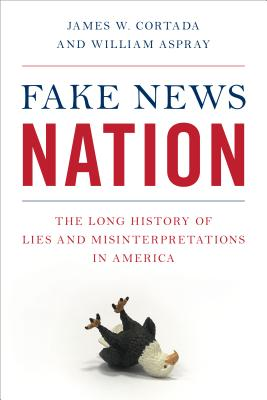 Fake News Nation: The Long History of Lies and Misinterpretations in America Cover Image