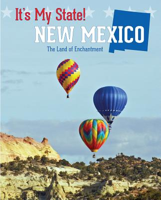 New Mexico: The Land of Enchantment (It's My State!) Cover Image