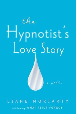 The Hypnotist's Love Story (Hardcover) By Liane Moriarty