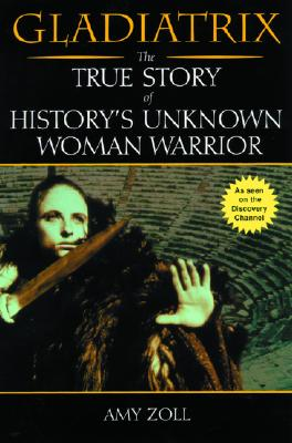 Gladiatrix: The True Story of History's Unknown Woman Warrior Cover Image