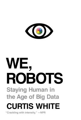We, Robots: Staying Human in the Age of Big Data Cover Image