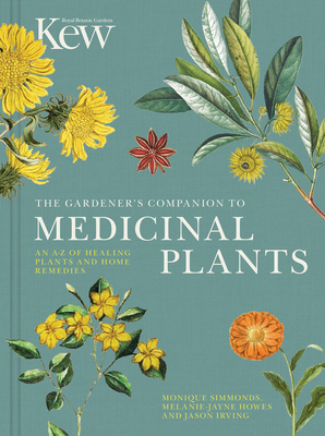 The  Gardener's Companion to Medicinal Plants: An A-Z of Healing Plants and Home Remedies (Kew Experts) Cover Image