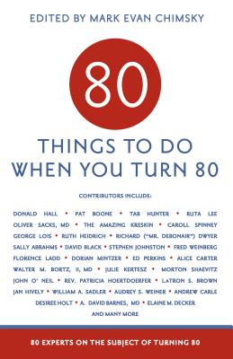 80 Things to Do When You Turn 80: 80 Experts on the Subject of Turning 80 Cover Image