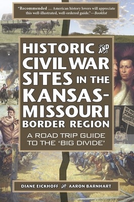 Historic and Civil War Sites in the Kansas-Missouri Border Region: A Road Trip Guide to the 'Big Divide' Cover Image