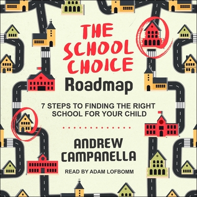 The School Choice Roadmap: 7 Steps to Finding the Right School for Your Child Cover Image