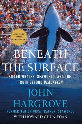 Beneath the Surface: Killer Whales, SeaWorld, and the Truth Beyond Blackfish Cover Image
