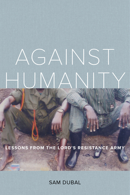 Against Humanity: Lessons from the Lord's Resistance Army Cover Image