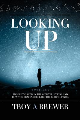 Looking Up: Prophetic signs in the constellations and how the heavens declare the glory of God. Cover Image