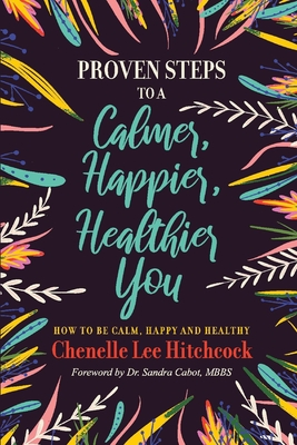 Proven Steps to a Calmer, Happier, Healthier You: How to be calm, happy and healthy Cover Image