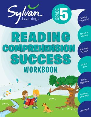 5th Grade Reading Comprehension Success Workbook: Reading and Preparation, Context and Indifference, Main Ideas and Details,  Point of View, Making Arguments, Timelines, Plot Maps, and More (Sylvan Language Arts Workbooks) Cover Image