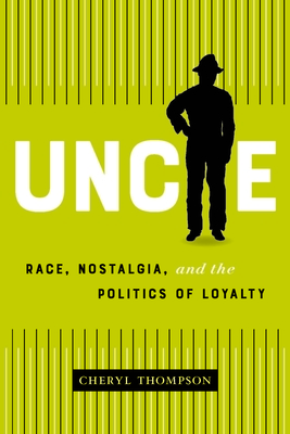 Uncle: Race, Nostalgia, and the Politics of Loyalty