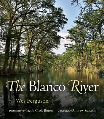 The Blanco River (River Books, Sponsored by The Meadows Center for Water and the Environment, Texas State University) Cover Image