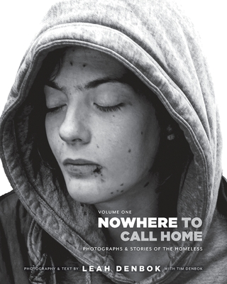 Nowhere to Call Home: Volume I: Photographs and Stories of the Homeless Cover Image