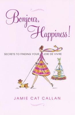 Bonjour, Happiness!: Secrets to Finding Your Joie De Vivre Cover Image