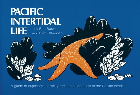 Pacific Intertidal Life: A Guide to Organisms of Rocky Reefs and Tide Pools of the Pacific Coast Cover Image