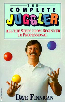 The Complete Juggler: All the Steps from Beginner to Professional Cover Image