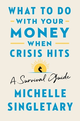 What to Do with Your Money When Crisis Hits: A Survival Guide Cover Image