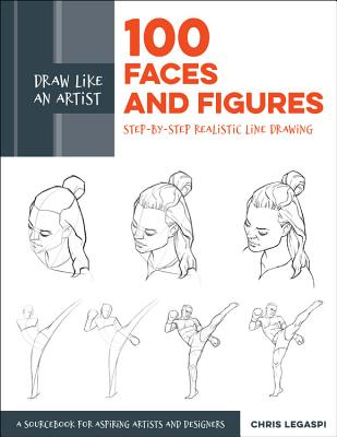 Draw Like an Artist: 100 Faces and Figures: Step-by-Step Realistic Line Drawing *A Sketching Guide for Aspiring Artists and Designers* Cover Image