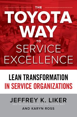 The Toyota Way to Service Excellence: Lean Transformation in Service Organizations Cover Image