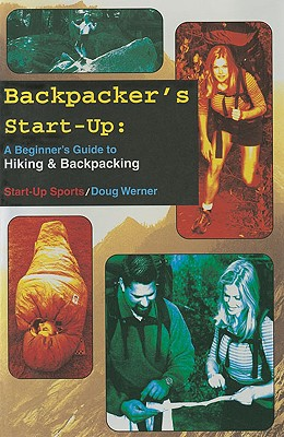 Backpacker's Start-Up: A Beginner's Guide to Hiking and Backpacking (Start-Up Sports series) Cover Image