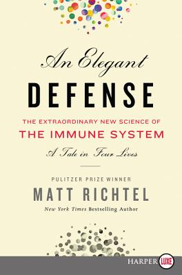 An Elegant Defense: The Extraordinary New Science of the Immune System: A Tale in Four Lives Cover Image