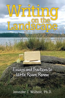 Writing on the Landscape: Essays and Practices to Write, Roam, Renew Cover Image