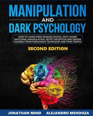 Manipulation and Dark Psychology: 2nd EDITION. How to Learn Speed Reading People, Spot Covert Emotional Manipulation, Detect Deception and Defend Your Cover Image