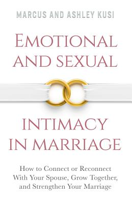 Emotional and Sexual Intimacy in Marriage: How to Connect or Reconnect With Your Spouse, Grow Together, and Strengthen Your Marriage Cover Image