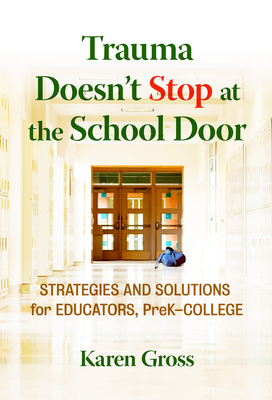 Trauma Doesn't Stop at the School Door: Strategies and Solutions for Educators, Prek-College Cover Image