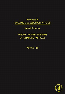 Advances in Imaging and Electron Physics, 166: Theory of Intense Beams of Charged Particles Cover Image