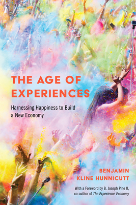 The Age of Experiences: Harnessing Happiness to Build a New Economy Cover Image