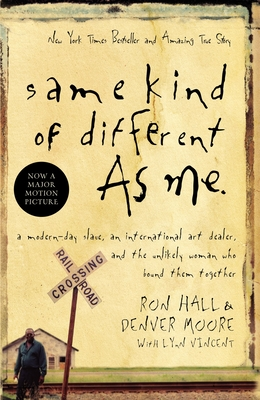 Same Kind of Different as Me: A Modern-Day Slave, an International Art Dealer, and the Unlikely Woman Who Bound Them Together Cover Image