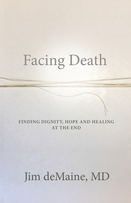 Facing Death: Finding Dignity, Hope and Healing at the End Cover Image