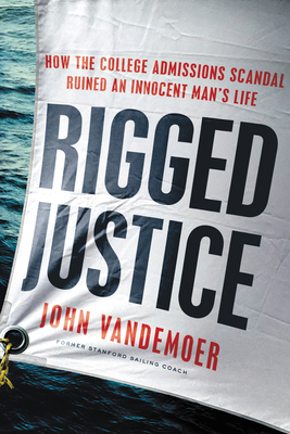 Rigged Justice: How the College Admissions Scandal Ruined an Innocent Man's Life Cover Image