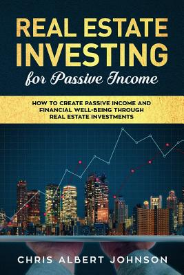 Real Estate Investing for Passive Income: How to Create Passive Income and Financial Well-Being Through Real Estate Investments Cover Image