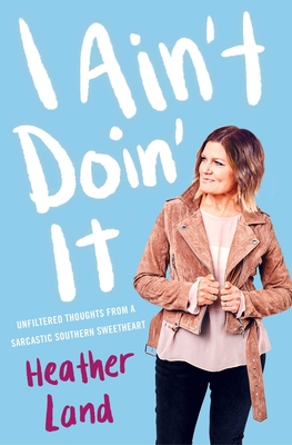 I Ain't Doin' It: Unfiltered Thoughts From a Sarcastic Southern Sweetheart Cover Image