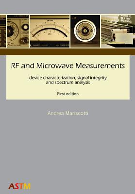 RF and Microwave Measurements: device characterization, signal integrity and spectrum analysis Cover Image