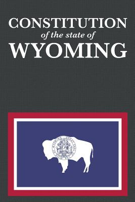 The Constitution of the State of Wyoming (Us Constitution #44) Cover Image