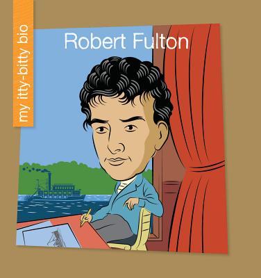 Robert Fulton (My Itty-Bitty Bio) Cover Image